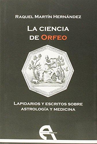 La ciencia de Orfeo. Lapidarios y escritos sobre astrología y medicina (Filosofía)