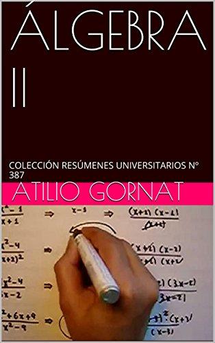 ÁLGEBRA II: COLECCIÓN RESÚMENES UNIVERSITARIOS Nº 387 por Atilio Gornat
