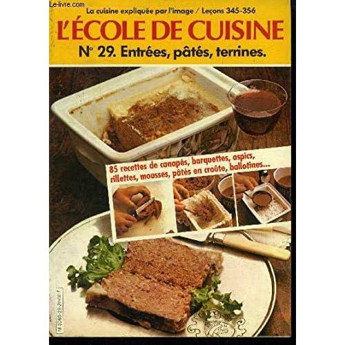 L'école de cuisine n°29- La cuisine expliqué par l'image, leçons 345 à 356 : Entrées, pâtées, terrines : 12 leçons filmées et 85 recettes pour les appliquer