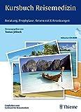 Kursbuch Reisemedizin: Beratung, Prophylaxe, Reisen mit Erkrankungen