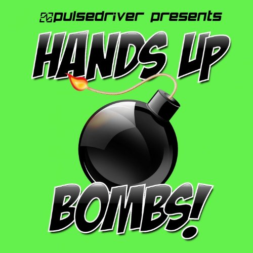 Hands Up Bombs! (Pulsedriver P...