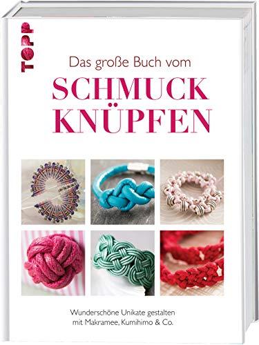 Das große Buch vom Schmuck knüpfen: Wunderschöne Unikate gestalten mit Makramee, Kumihimo & Co.