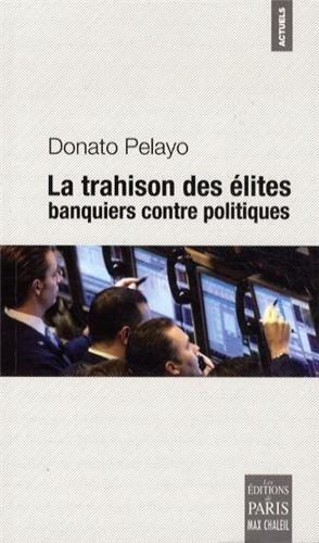 La trahison des élites : Banquiers contre politiques