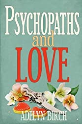 Psychopaths and Love: Psychopaths aren't capable of love. Find out what happens when they target someone who is. (Volume 1) by Adelyn Birch (2015-12-28)