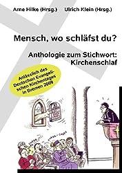 Mensch, wo schläfst du?: Anthologie zum Stichwort: Kirchenschlaf. Anlässlich des 32. Deutschen Evangelischen Kirchentages vom 20. bis 24. Mai 2009 in Bremen.