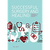 Successful Surgery and Healing: A practical guide for patients, caregivers and advocates (English Edition)