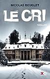 Le cri / Nicolas Beuglet | Beuglet, Nicolas. Auteur