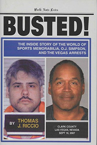 BUSTED: The Inside Story of the World of Sports Memorabilia, O.J. Simpson, and the Vegas Arrests (English Edition)
