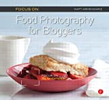 Focus on Food Photography for Bloggers: Focus on the Fundamentals
