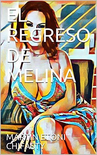 EL REGRESO DE MELINA por MARTIN ETONI CHIFASTY