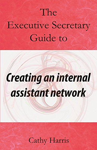 The Executive Secretary Guide to Creating an Internal Assistant Network (The Executive Secretary Guides)