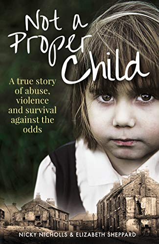Not a Proper Child: A true story of abuse, violence and survival against the odds (English Edition)