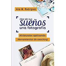 Haz de Tus Sueños Una Fotografía: Alcánzalos Aplicando Herramientas ...