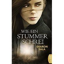 Wie ein stummer Schrei (Packende Romantic Suspense der Bestsellerautorin Sharon Sala)