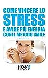 Scarica Libro COME VINCERE LO STRESS E AVERE PIU ENERGIA HOW2 Edizioni Vol 50 (PDF,EPUB,MOBI) Online Italiano Gratis