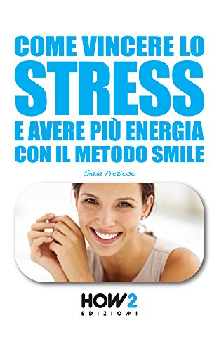 COME VINCERE LO STRESS E AVERE PIÙ ENERGIA (HOW2 Edizioni Vol. 50)
