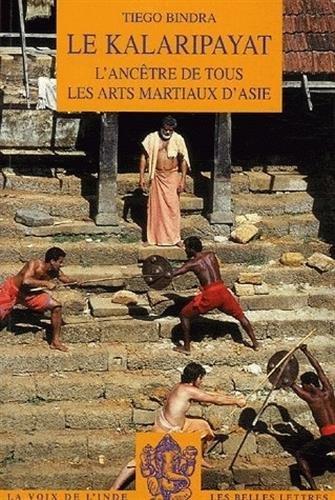 Le Kalaripayat: L'ancêtre de tous les arts martiaux d'Asie par Tiego Bindra