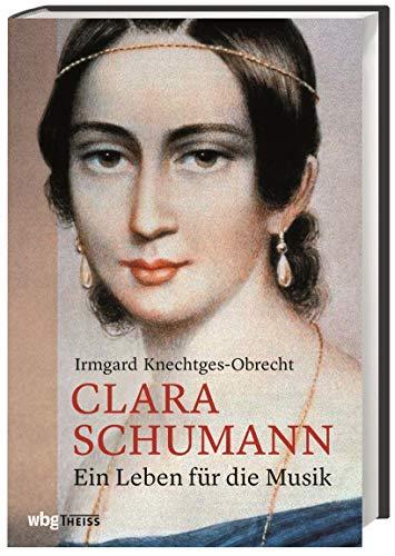 Clara Schumann: ein Leben für die Musik