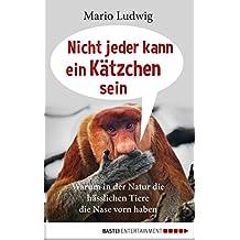 Nicht jeder kann ein Kätzchen sein: Warum in der Natur die hässlichen Tiere die Nase vorn haben (German Edition)