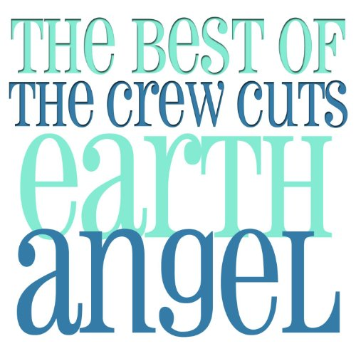 Earth Angel - The Best Of The Crew Cuts