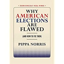 Why American Elections Are Flawed (And How to Fix Them) (Brown Democracy Medal) (English Edition)