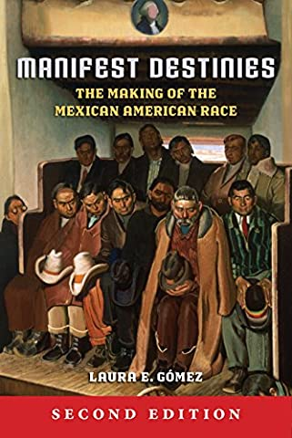 Manifest Destinies: The Making of the Mexican American