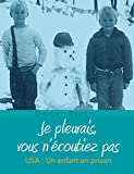 Je pleurais, vous n'écoutiez pas: USA : un enfant en prison (French Edition)