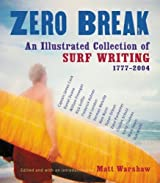 Zero Break: An Illustrated Collection of Surf Writing, 1777-2004 by Matt Warshaw (2004-11-08)