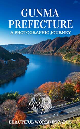 Gunma Prefecture: A Photographic Journey (English Edition) por Beautiful World Escapes