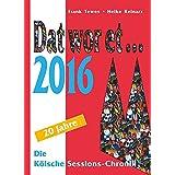 Dat wor et... 2016: Die Kölsche Sessions-Chronik