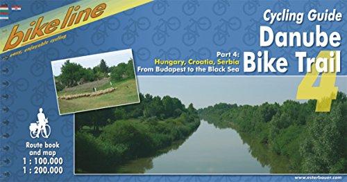 Cycling Guide Danube Bike Trail: Hungary, Croatia, Serbia, Romania - From Budapest to the Black Sea: v. 4