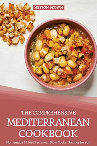 The Comprehensive Mediterranean Cookbook: Homemade 25 Mediterranean Slow Cooker Recipes for you (English Edition)