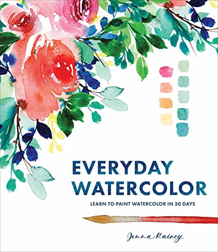 Everyday Watercolor: Learn to Paint Watercolor in 30 Days por Jenna Rainey