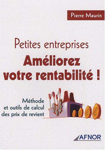 Petites entreprises, améliorez votre rentabilité: Méthode et outils de calcul des prix de revient par Pierre Maurin