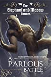 A Parlous Battle (The Elephant and Macaw Banner - Novelette Series Book 2) (English Edition)