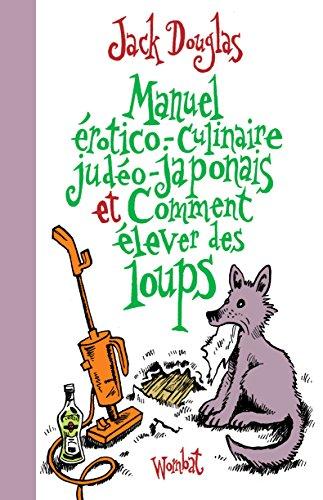 Télécharger en ligne Manuel érotico-culinaire judéo-japonais et Comment élever des loups pdf
