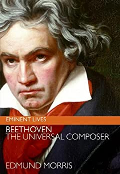 Beethoven: The Universal Composer (Eminent Lives) by [Morris, Edmund]