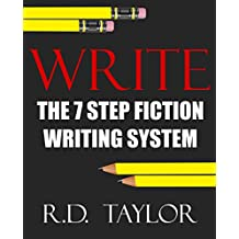 Write: The 7 Step Fiction Writing System That Forces Your Brain to Think Creatively While Stimulating Explosive Bursts of Fiction and Novel Writing (English Edition)