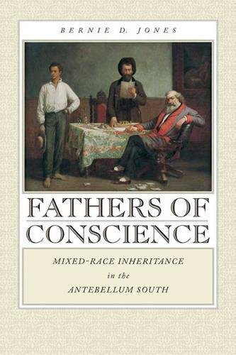 Fathers of Conscience: Mixed-Race Inheritance in the Antebellum South (Studies in the Legal History of the South) (Studies in the Legal History of the South Ser.) (English Edition) por Bernie D. Jones