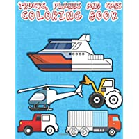 Trucks, Planes, and Cars Coloring Book: Activity Book for Toddlers, Preschoolers, Boys, Girls & Kids Ages 2-4, 4-6, 6-8 ( unique Vehicles design)
