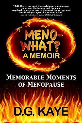 Meno-What? A Memoir: Memorable Moments Of Menopause by [Kaye, D.G.]