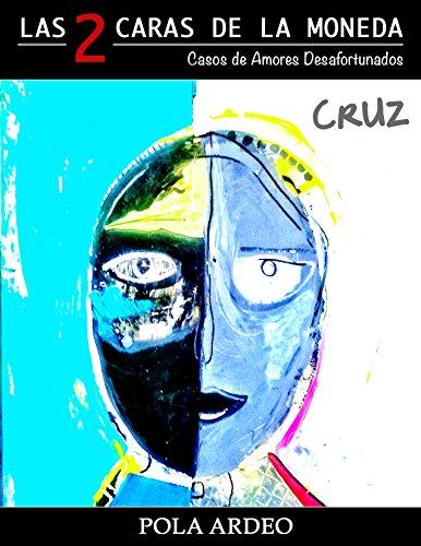 Las dos caras de la moneda: Cruz. Casos de amores desafortunados. por Thania de la Garza
