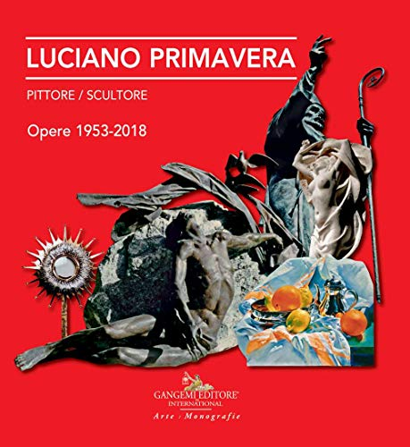 Luciano Primavera. Pittore-scultore. Opere 1953-2018. Ediz. a colori por Luciano Primavera