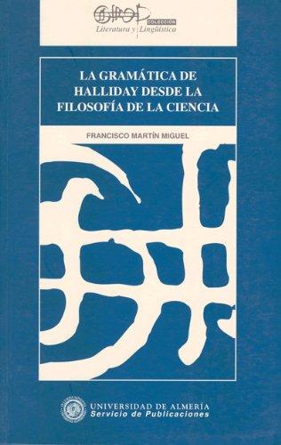 La gramática de Halliday desde la filosofía de la ciencia (Literatura y Lingüística) por Francisco Martín Miguel