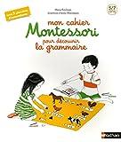 Mon cahier Montessori pour découvrir la grammaire - 5-7 ans