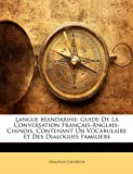langue mandarine guide de la conversation franais anglais chinois contenant un vocabulaire et des dialogues familiers