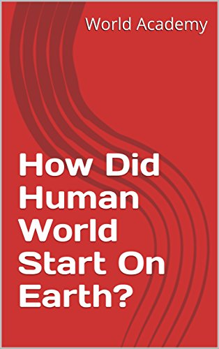 How Did Human World Start On Earth? (English Edition)