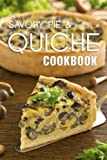 The Savory Pie & Quiche Cookbook: The 50 Most Delicious Savory Pie & Quiche Recipes