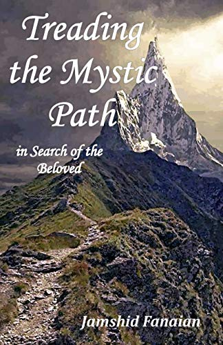 Treading the mystic Path in Search of the Beloved por Mr Jamshid Fanaian
