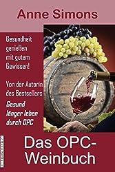 Das OPC-Weinbuch: Gesundheit genießen mit gutem Gewissen